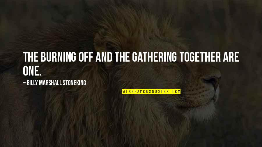 Australian Literature Quotes By Billy Marshall Stoneking: The burning off and the gathering together are