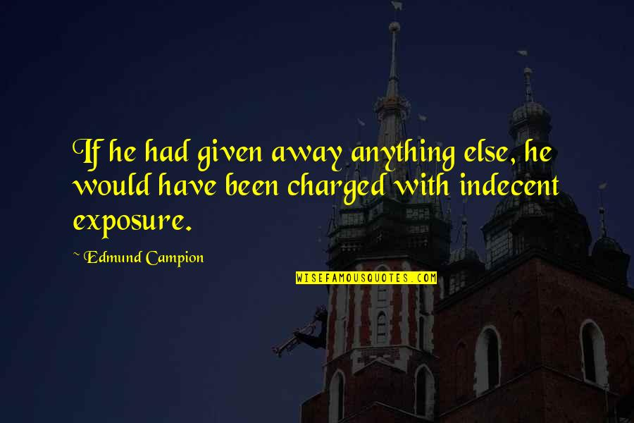 Australian Literature Quotes By Edmund Campion: If he had given away anything else, he