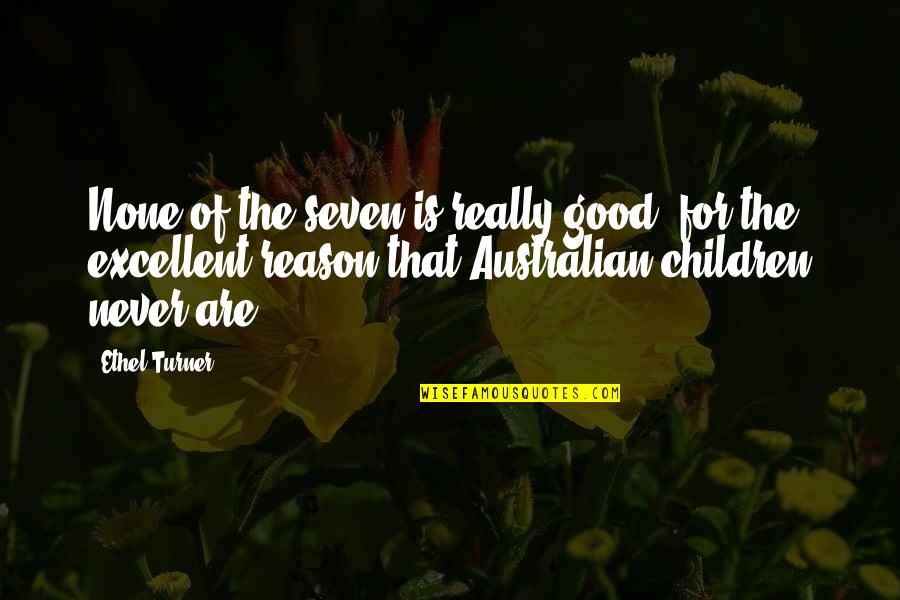 Australian Literature Quotes By Ethel Turner: None of the seven is really good, for