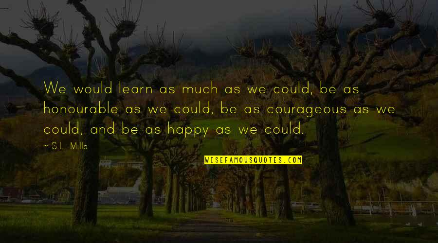 Australian Literature Quotes By S.L. Mills: We would learn as much as we could,