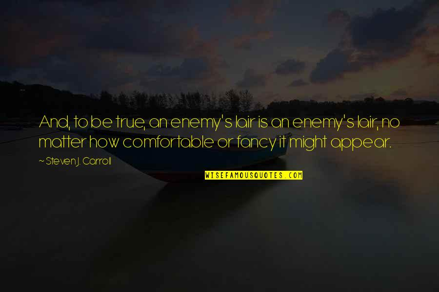 Australian Literature Quotes By Steven J. Carroll: And, to be true, an enemy's lair is