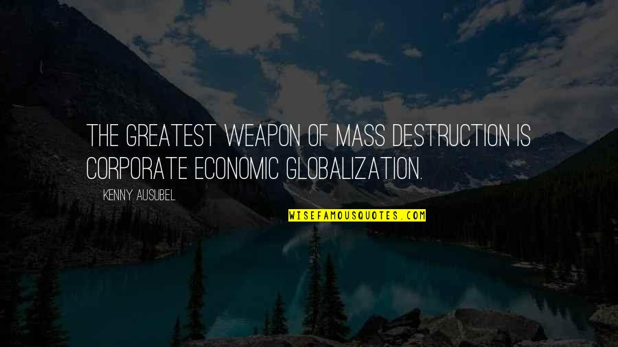 Ausubel Quotes By Kenny Ausubel: The greatest weapon of mass destruction is corporate