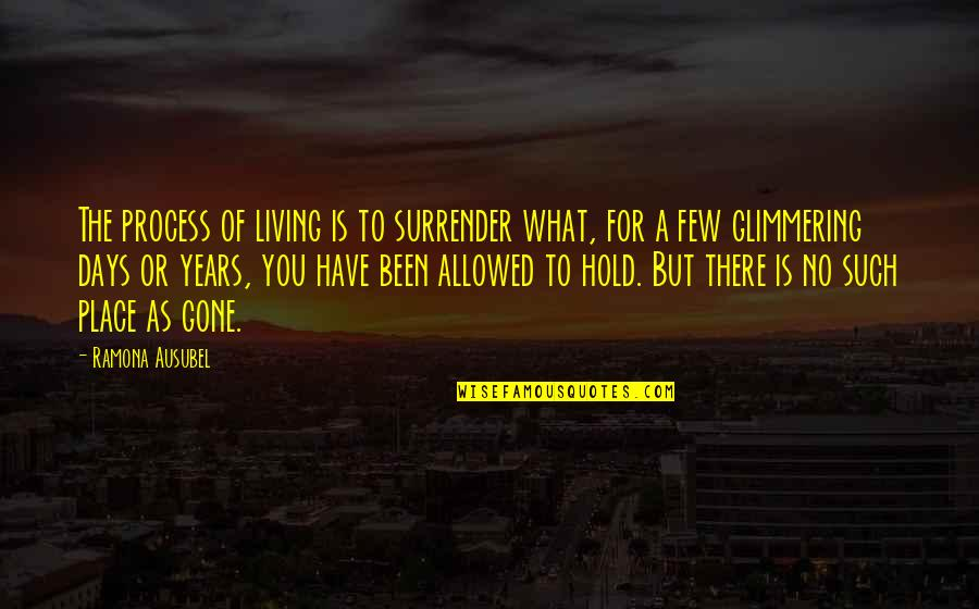 Ausubel Quotes By Ramona Ausubel: The process of living is to surrender what,
