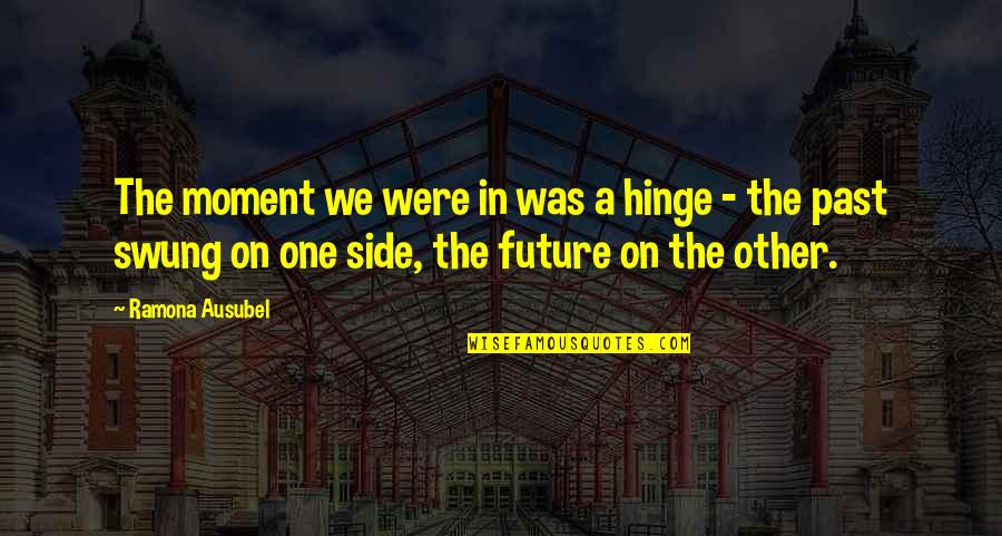 Ausubel Quotes By Ramona Ausubel: The moment we were in was a hinge