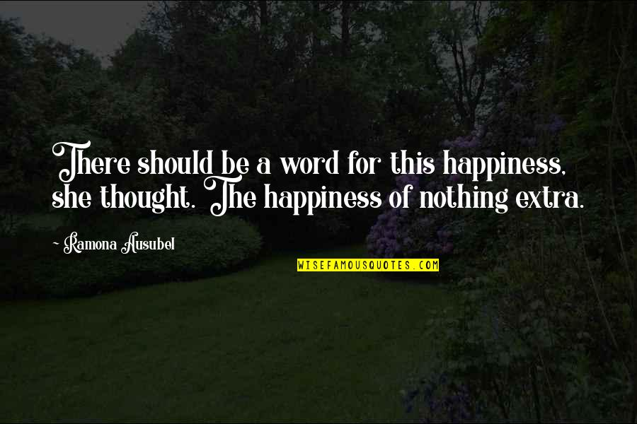 Ausubel Quotes By Ramona Ausubel: There should be a word for this happiness,