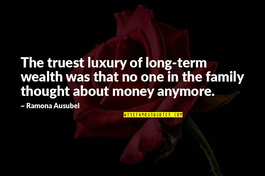 Ausubel Quotes By Ramona Ausubel: The truest luxury of long-term wealth was that