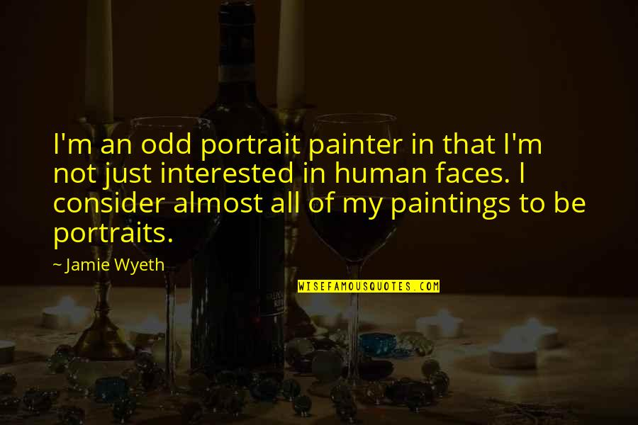 Authentium Quotes By Jamie Wyeth: I'm an odd portrait painter in that I'm