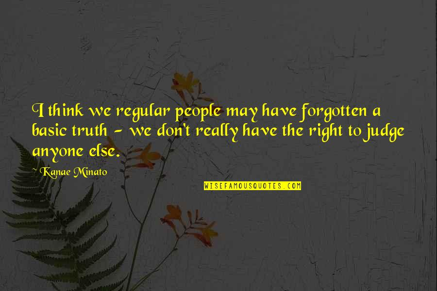 Authentium Quotes By Kanae Minato: I think we regular people may have forgotten