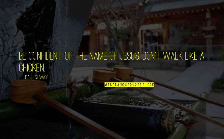 Authentium Quotes By Paul Silway: Be confident of the name of Jesus. Don't