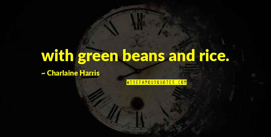 Authoritas Quotes By Charlaine Harris: with green beans and rice.
