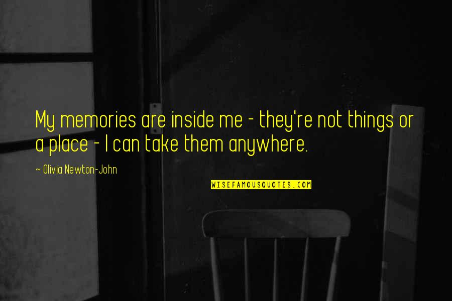 Authoritas Quotes By Olivia Newton-John: My memories are inside me - they're not