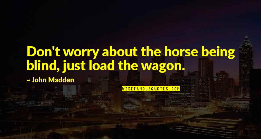 Authority Jeff Vandermeer Quotes By John Madden: Don't worry about the horse being blind, just