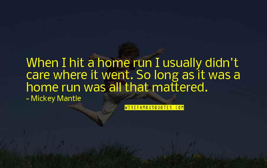 Authority Jeff Vandermeer Quotes By Mickey Mantle: When I hit a home run I usually