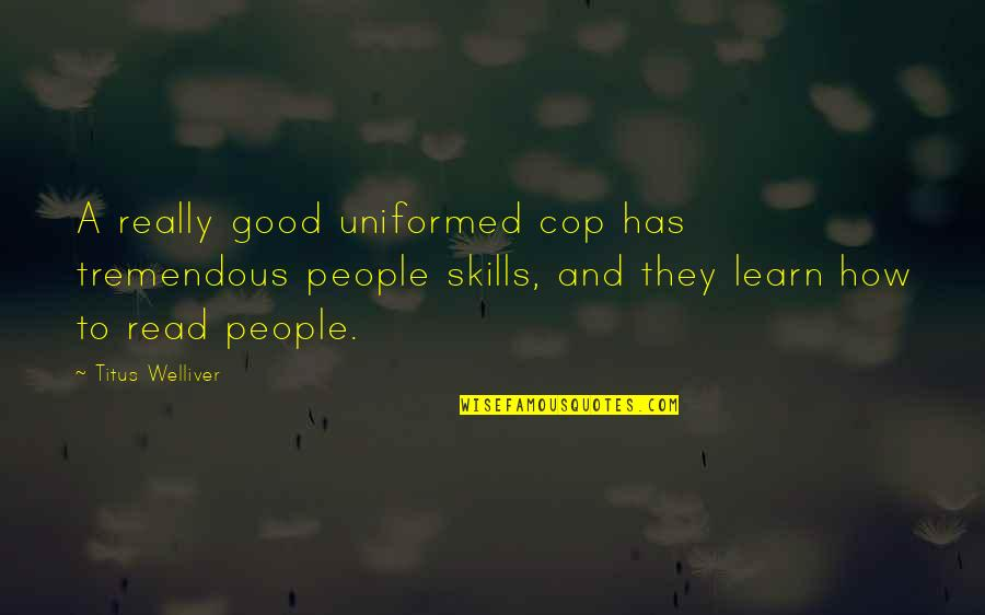 Authority Jeff Vandermeer Quotes By Titus Welliver: A really good uniformed cop has tremendous people