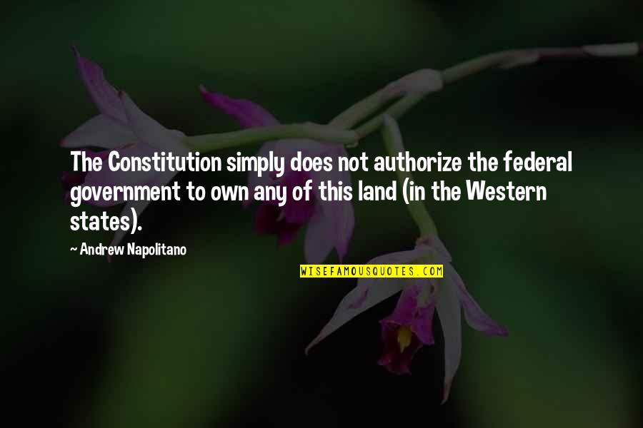 Authorize Quotes By Andrew Napolitano: The Constitution simply does not authorize the federal