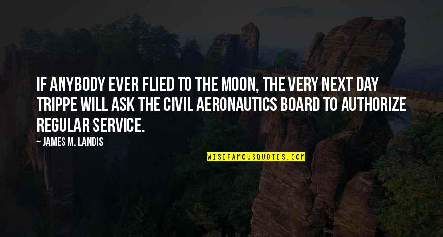 Authorize Quotes By James M. Landis: If anybody ever flied to the Moon, the