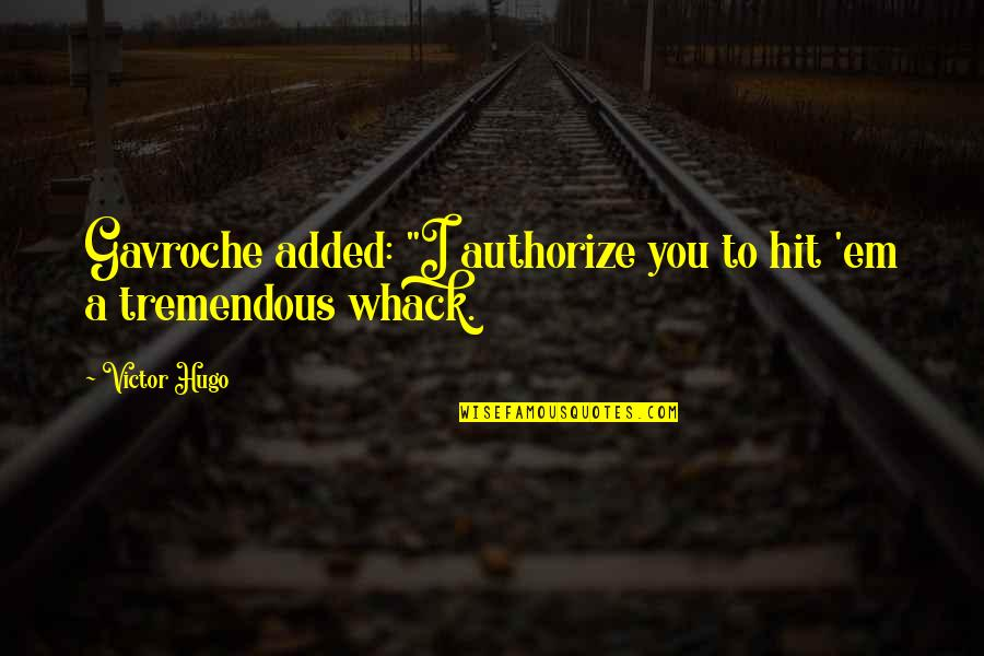 "Authorize Quotes By Victor Hugo: Gavroche added: ""I authorize you to hit 'em"