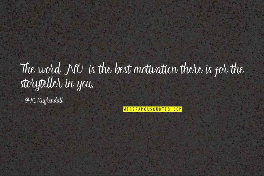 Authors And Writing Quotes By A.K. Kuykendall: The word 'NO' is the best motivation there