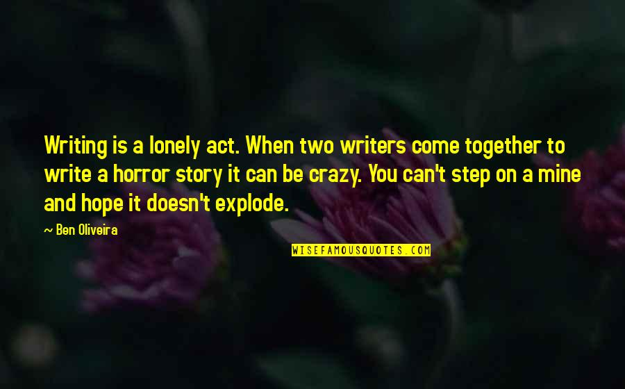 Authors And Writing Quotes By Ben Oliveira: Writing is a lonely act. When two writers