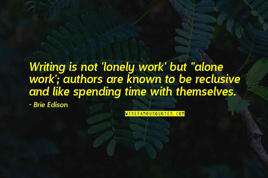 "Authors And Writing Quotes By Brie Edison: Writing is not 'lonely work' but ""alone work';"