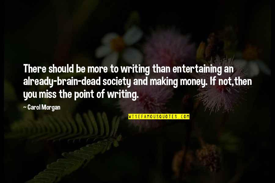 Authors And Writing Quotes By Carol Morgan: There should be more to writing than entertaining