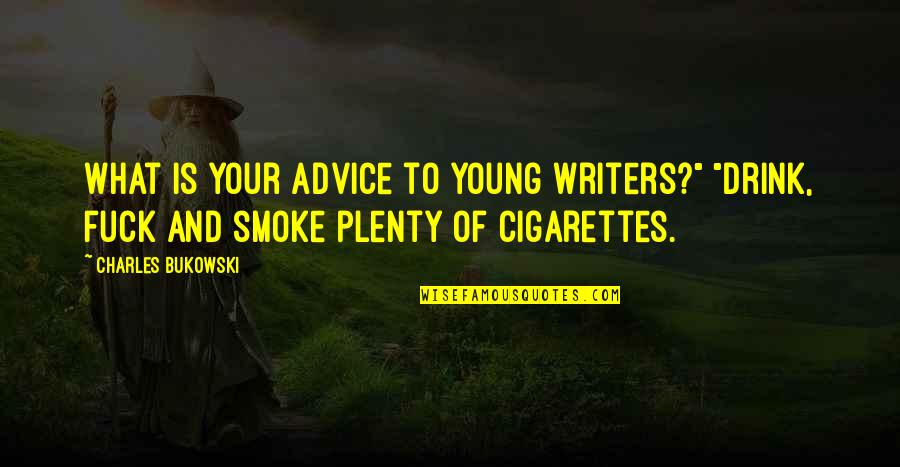 "Authors And Writing Quotes By Charles Bukowski: What is your advice to young writers?"" ""Drink,"