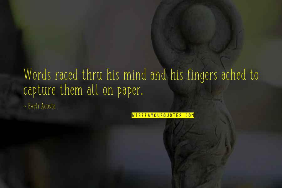Authors And Writing Quotes By Eveli Acosta: Words raced thru his mind and his fingers