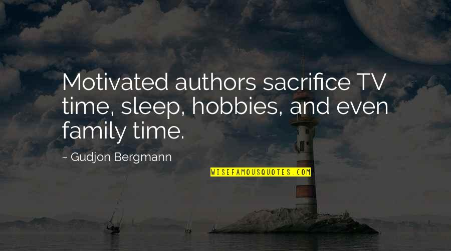 Authors And Writing Quotes By Gudjon Bergmann: Motivated authors sacrifice TV time, sleep, hobbies, and