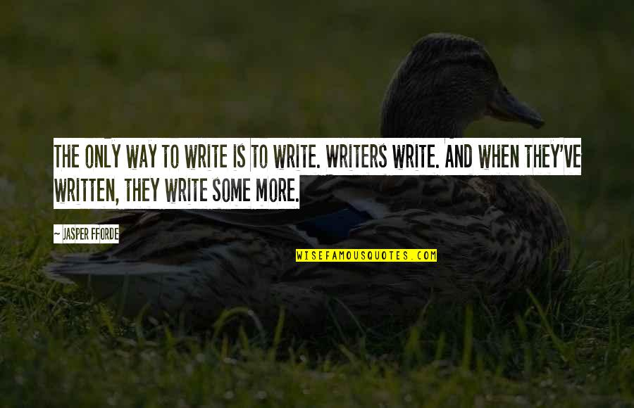 Authors And Writing Quotes By Jasper Fforde: The only way to write is to write.