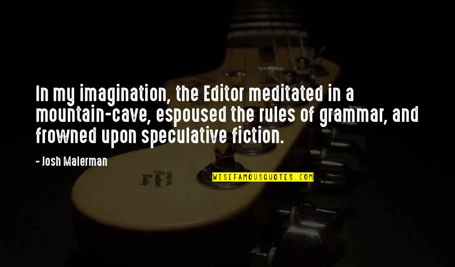 Authors And Writing Quotes By Josh Malerman: In my imagination, the Editor meditated in a