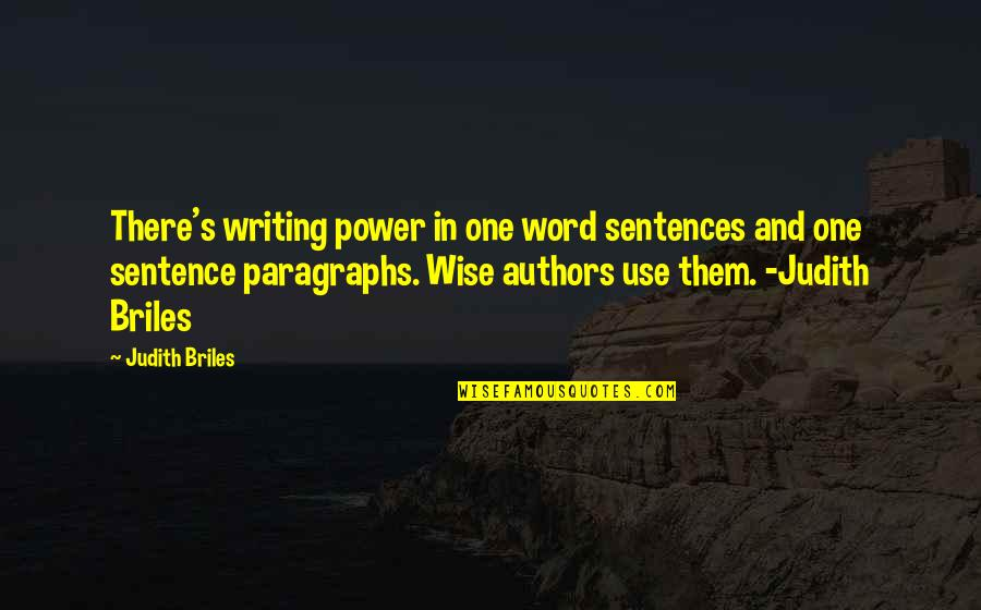Authors And Writing Quotes By Judith Briles: There's writing power in one word sentences and
