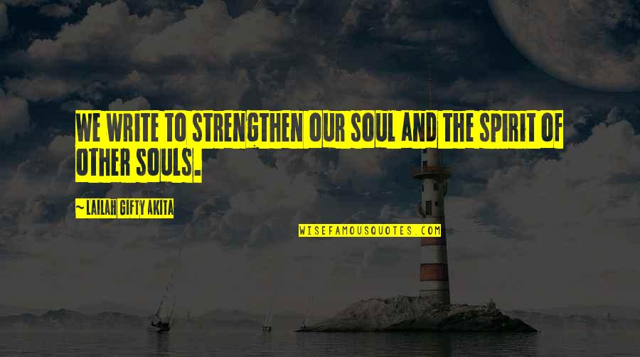 Authors And Writing Quotes By Lailah Gifty Akita: We write to strengthen our soul and the