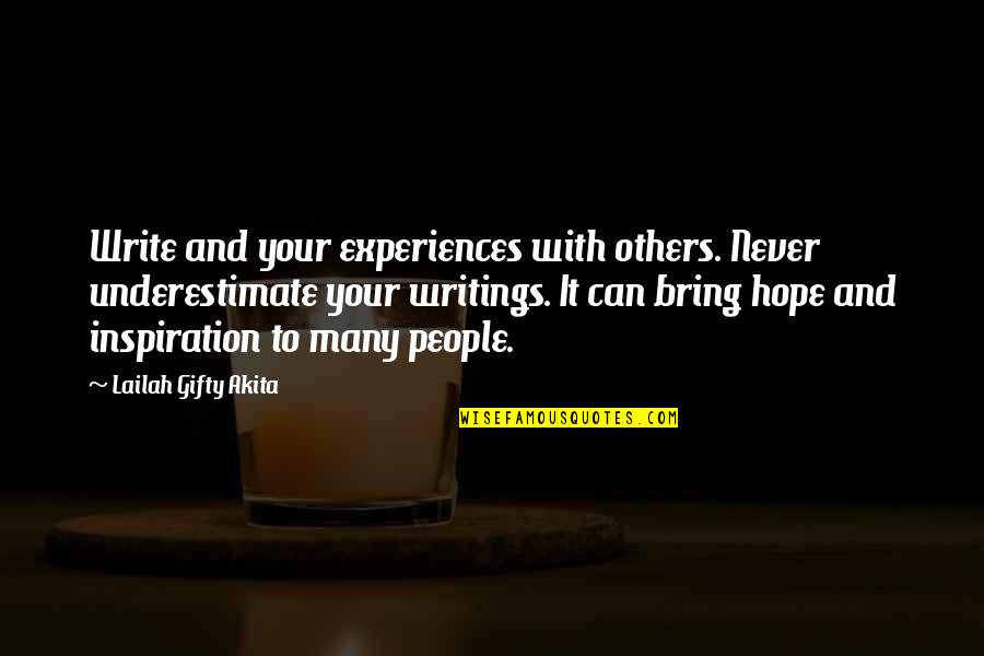 Authors And Writing Quotes By Lailah Gifty Akita: Write and your experiences with others. Never underestimate