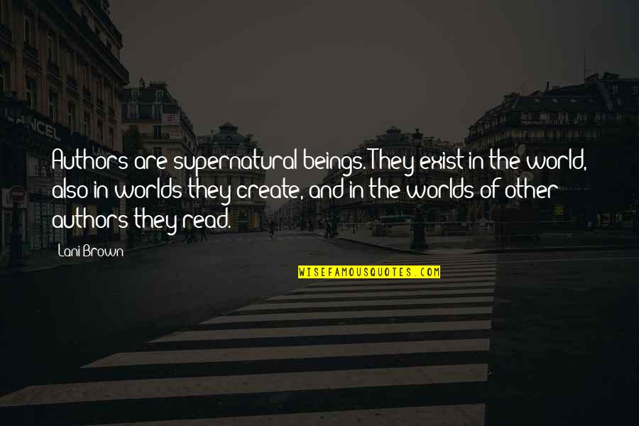 Authors And Writing Quotes By Lani Brown: Authors are supernatural beings. They exist in the