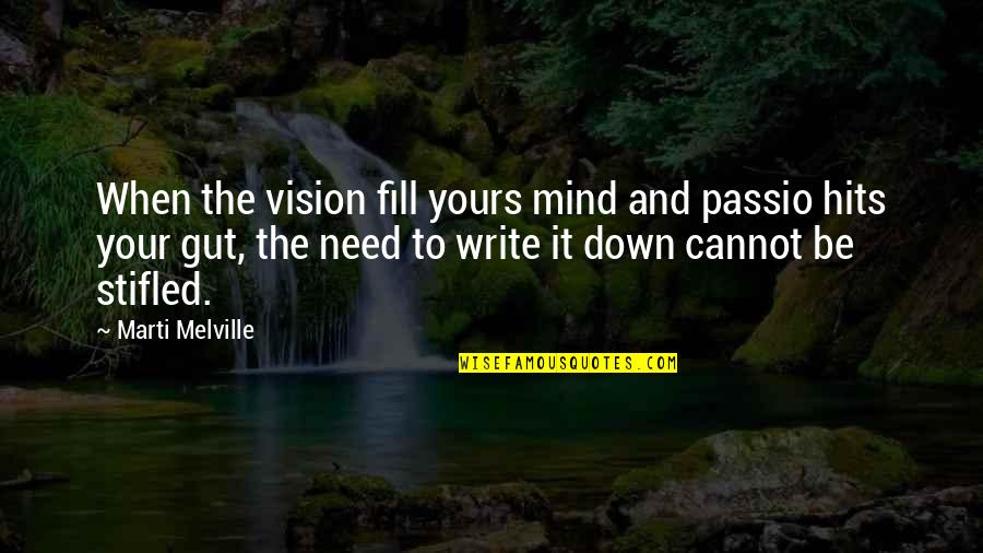 Authors And Writing Quotes By Marti Melville: When the vision fill yours mind and passio