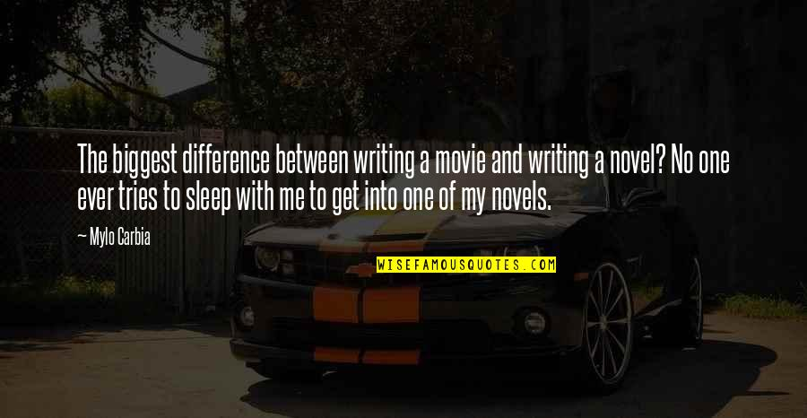 Authors And Writing Quotes By Mylo Carbia: The biggest difference between writing a movie and
