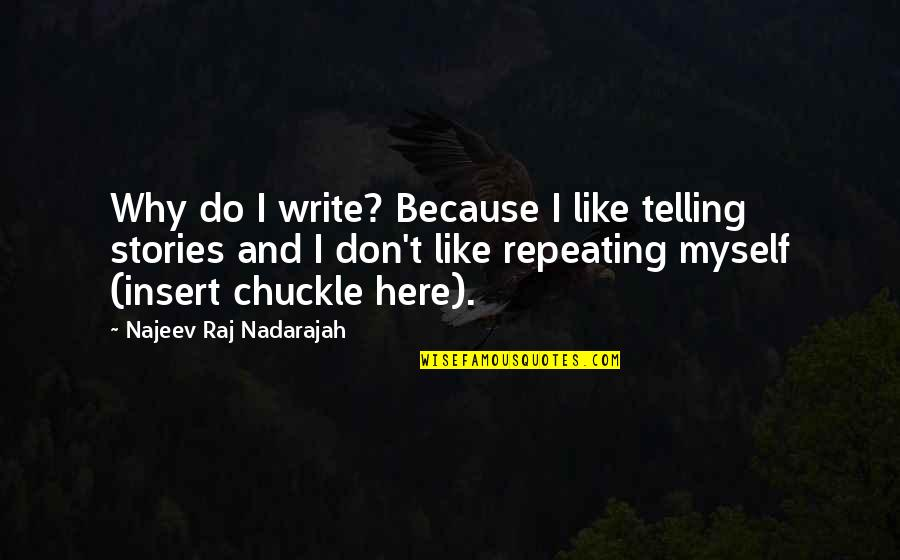 Authors And Writing Quotes By Najeev Raj Nadarajah: Why do I write? Because I like telling