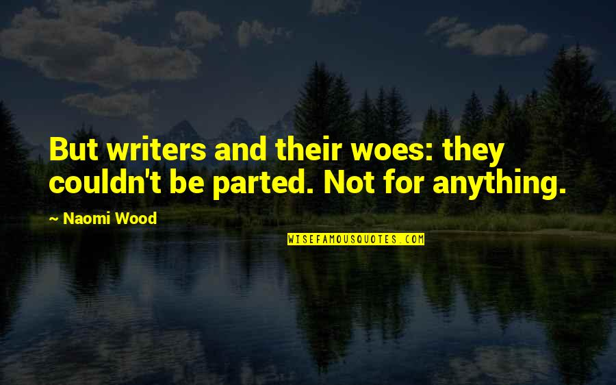 Authors And Writing Quotes By Naomi Wood: But writers and their woes: they couldn't be