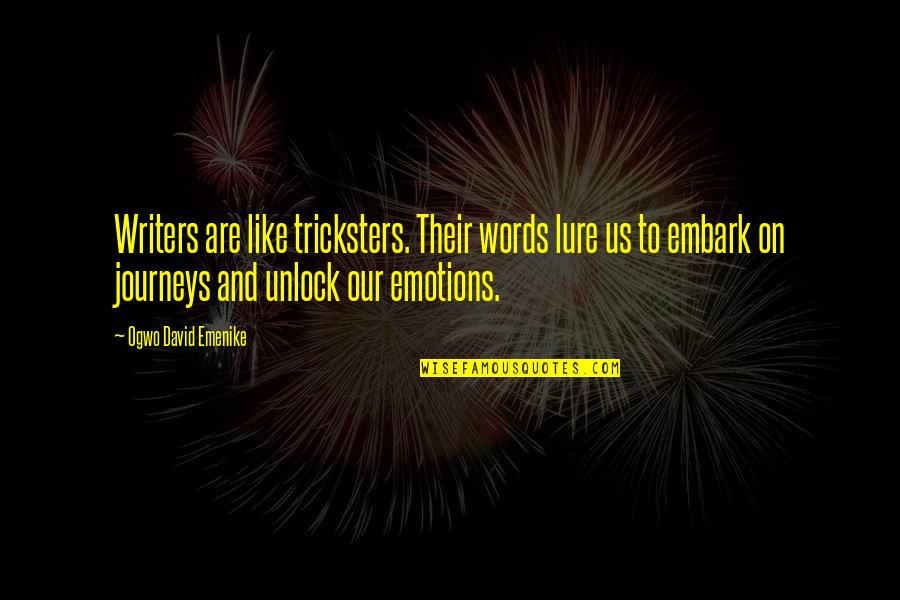 Authors And Writing Quotes By Ogwo David Emenike: Writers are like tricksters. Their words lure us