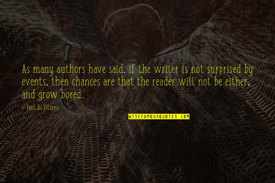 Authors And Writing Quotes By Paul Di Filippo: As many authors have said, if the writer
