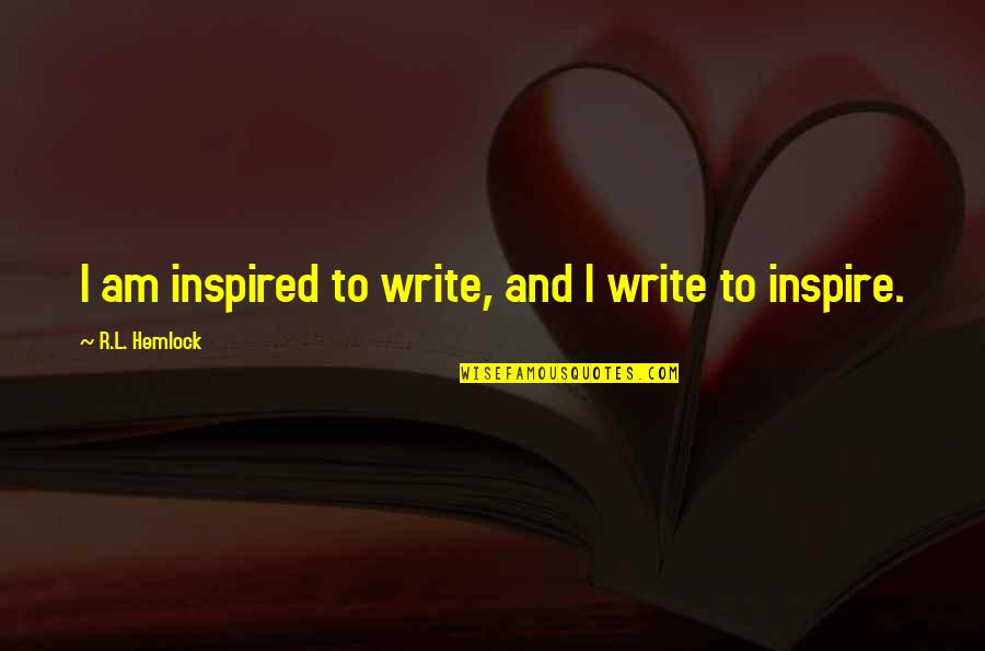 Authors And Writing Quotes By R.L. Hemlock: I am inspired to write, and I write