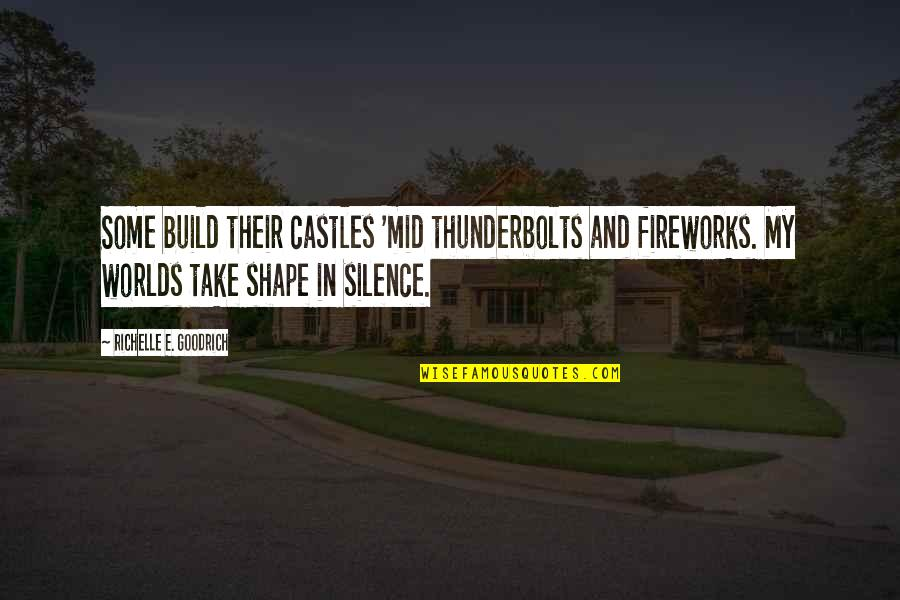 Authors And Writing Quotes By Richelle E. Goodrich: Some build their castles 'mid thunderbolts and fireworks.