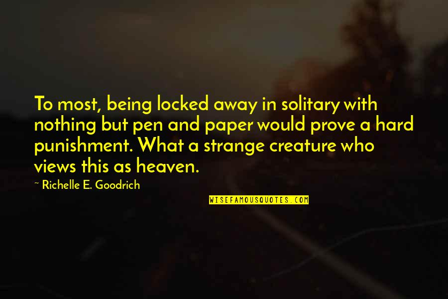 Authors And Writing Quotes By Richelle E. Goodrich: To most, being locked away in solitary with