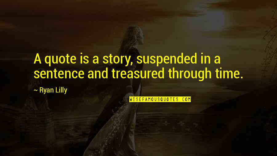 Authors And Writing Quotes By Ryan Lilly: A quote is a story, suspended in a