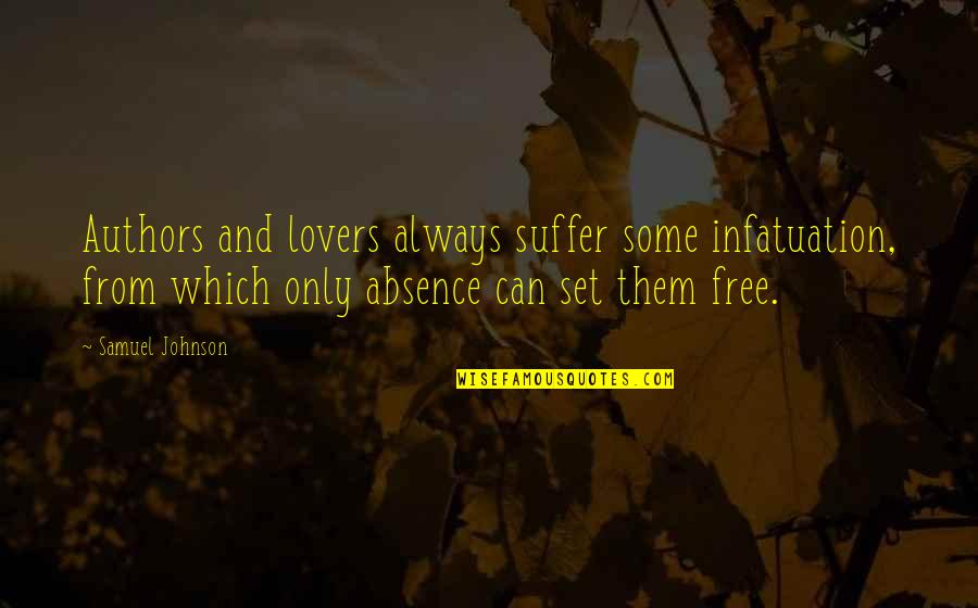 Authors And Writing Quotes By Samuel Johnson: Authors and lovers always suffer some infatuation, from