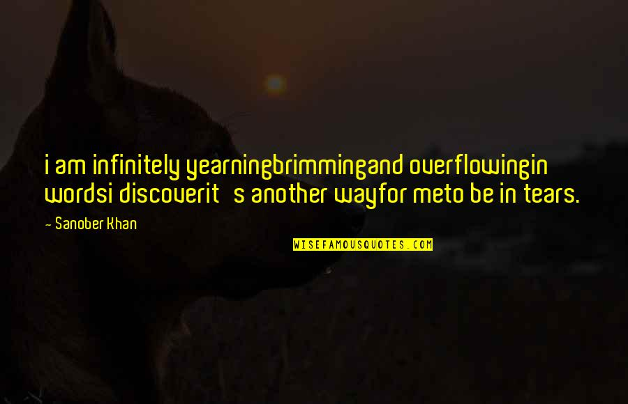 Authors And Writing Quotes By Sanober Khan: i am infinitely yearningbrimmingand overflowingin wordsi discoverit's another