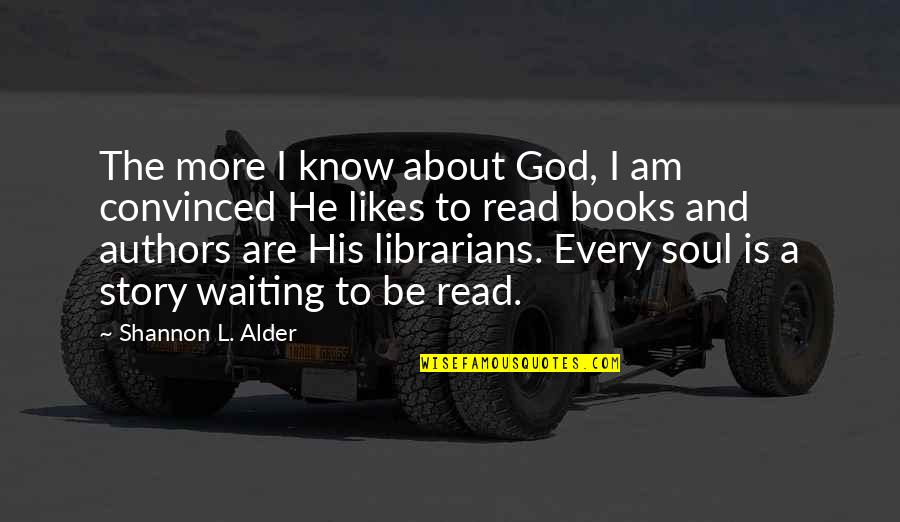 Authors And Writing Quotes By Shannon L. Alder: The more I know about God, I am