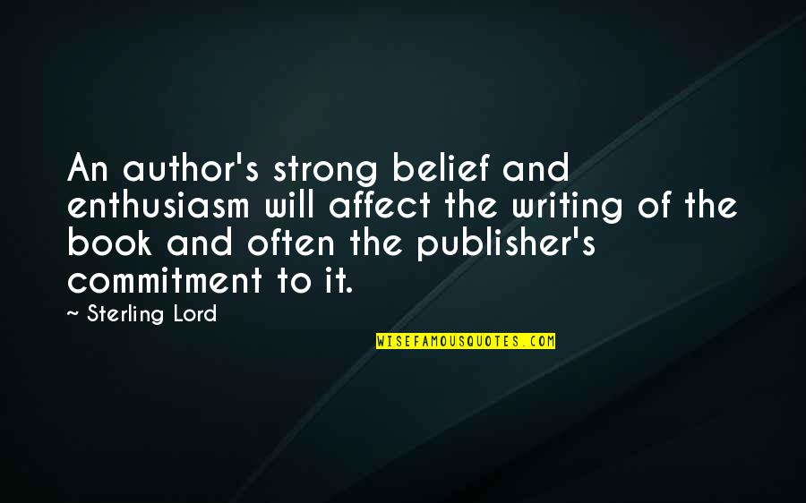 Authors And Writing Quotes By Sterling Lord: An author's strong belief and enthusiasm will affect