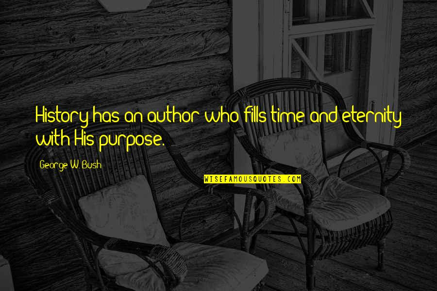 Author's Purpose Quotes By George W. Bush: History has an author who fills time and