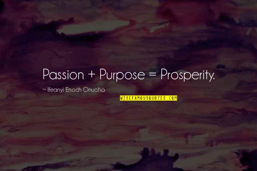 Author's Purpose Quotes By Ifeanyi Enoch Onuoha: Passion + Purpose = Prosperity.